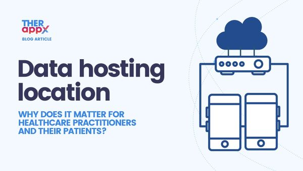Everything you need to know on data hosting location as a healthcare practitioner